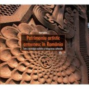 Patrimoniu artistic armenesc in Romania. Intre nostalgia exilului si integrarea culturala