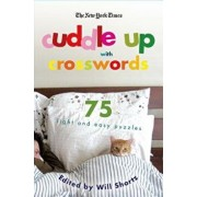 The New York Times Cuddle Up with Crosswords: 75 Light and Easy Puzzles, Paperback/Will Shortz