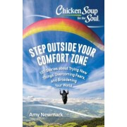 Chicken Soup for the Soul: Step Outside Your Comfort Zone: 101 Stories about Trying New Things, Overcoming Fears, and Broadening Your World, Paperback