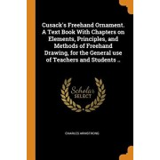 Cusack's FreeHand Ornament. a Text Book with Chapters on Elements, Principles, and Methods of FreeHand Drawing, for the General Use of Teachers and St, Paperback/Charles Armstrong