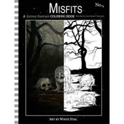 Misfits a Gothic Fantasy Coloring Book for Adults and Creepy Children: Vampires, Gloom, Doom, Skeletons, Ghosts and Other Spooky Things., Paperback/White Stag