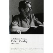 The Collected Poems of Robert Creeley: 1975-2005, Paperback/Robert Creeley