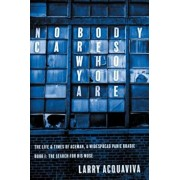 Nobody Cares Who You Are, Book I: The Life & Times of Aceman, a Widespread Panic Roadie, Paperback/Larry Acquaviva