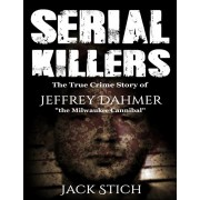 Serial Killers: 2 Books in 1! Two of the most fascinating true crime stories of our times! Ted Bundy & Jeffery Dahmer together in one, Paperback/Jack Stich