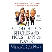 Bloodthirsty Bitches and Pious Pimps of Power: The Rise and Risks of the New Conservative Hate Culture, Paperback/Gerry Spence