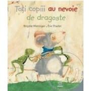 Toti copiii au nevoie de dragoste + DVD - Brigitte Weninger Eve Tharlet