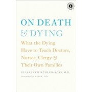 On Death & Dying: What the Dying Have to Teach Doctors, Nurses, Clergy & Their Own Families, Paperback/Elisabeth Kubler-Ross