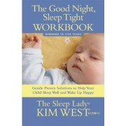 The Good Night, Sleep Tight Workbook: Gentle Proven Solutions to Help Your Child Sleep Well and Wake Up Happy, Paperback