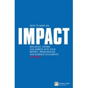 How to make an IMPACT. Influence, inform and impress with your reports, presentations, business documents, charts and graphs, Paperback/Jon Moon