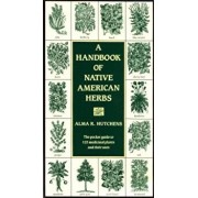 A Handbook of Native American Herbs: The Pocket Guide to 125 Medicinal Plants and Their Uses, Paperback/Alma R. Hutchens