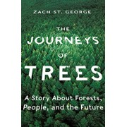 The Journeys of Trees: A Story about Forests, People, and the Future, Hardcover/Zach St George