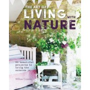 The Art of Living with Nature: 50 Beautiful Projects to Bring the Outside in, Hardcover