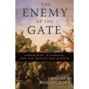 The Enemy at the Gate: Habsburgs, Ottomans, and the Battle for Europe, Paperback/Andrew Wheatcroft