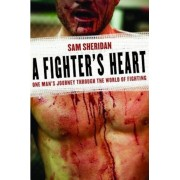 A Fighter's Heart: One Man's Journey Through the World of Fighting, Paperback