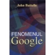Fenomenul Google - John Battelle