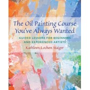The Oil Painting Course You've Always Wanted: Guided Lessons for Beginners & Experienced Artists, Paperback