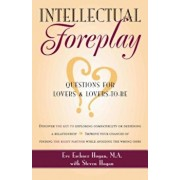 Intellectual Foreplay: A Book of Questions for Lovers and Lovers-To-Be, Paperback/Eve Eschner Hogan