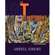 The T Is Not Silent: New and Selected Poems, Paperback/Andrea Jenkins