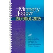 The Memory Jogger ISO 9001 2015 What Is It How Do I Do It Tools and Techniques to Achieve It