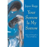 Your Sorrow Is My Sorrow: Hope and Strength in Times of Suffering, Paperback