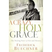 A Crazy, Holy Grace: The Healing Power of Pain and Memory, Paperback