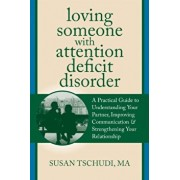 Loving Someone with Attention Deficit Disorder: A Practical Guide to Understanding Your Partner, Improving Your Communication & Strengthening Your Rel, Paperback/Susan Tschudi