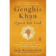Genghis Khan and the Quest for God: How the World's Greatest Conqueror Gave Us Religious Freedom, Paperback/Jack Weatherford