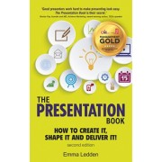 Presentation Book, 2/E. How to Create it, Shape it and Deliver it! Improve Your Presentation Skills Now, Paperback/Emma Ledden