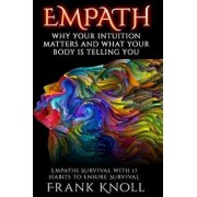 Empath: Why Your Intuition Matters and What Your Body Is Telling You: Empaths Survival with 17 Habits to Ensure Survival, Paperback/Frank Knoll