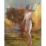 Female Erasure: What You Need to Know about Gender Politics' War on Women, the Female Sex and Human Rights, Paperback