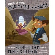 Frankly, I'd Rather Spin Myself a New Name!: The Story of Rumpelstiltskin as Told by Rumpelstiltskin, Paperback/Jessica Gunderson