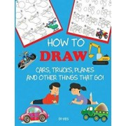 How to Draw Cars, Trucks, Planes, and Other Things That Go!: Learn to Draw Step by Step for Kids, Paperback/Dp Kids
