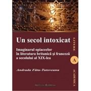 Un secol intoxicat. Imaginarul opiaceelor in literatura britanica si franceza a secolului al XIX-lea/Fatu Tutoveanu Andrada
