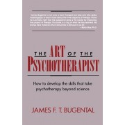 The Art of the Psychotherapist: How to Develop the Skills That Take Psychotherapy Beyond Science, Paperback