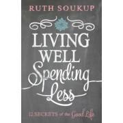 Living Well, Spending Less: 12 Secrets of the Good Life, Paperback