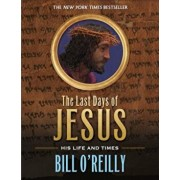 The Last Days of Jesus: His Life and Times, Paperback/Bill O'Reilly