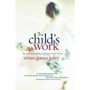 A Child's Work: The Importance of Fantasy Play, Paperback