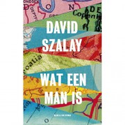 Wat een man is - David Szalay