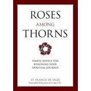Roses Among Thorns: Simple Advice for Renewing Your Spiritual Journey, Paperback/Saint Francis De Sales