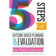 Five Steps of Outcome-Based Planning and Evaluation for Public Libraries, Paperback
