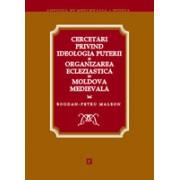 Cercetări privind ideologia puterii și organizarea ecleziastică în Moldova medievală