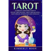 Tarot: An Essential Beginner's Guide to Psychic Tarot Reading, Tarot Card Meanings, Tarot Spreads, Numerology, and Astrology, Paperback/Kimberly Moon