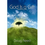God Is a Gift: Learning to Live in Grace, Paperback/Doug Reed