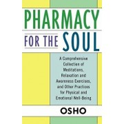 Pharmacy for the Soul: A Comprehensive Collection of Meditations, Relaxation and Awareness Exercises, and Other Practices for Physical and Em, Paperback/Osho
