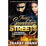 These Scandalous Streets 3: The Prequel. Treasure's Pain, Paperback/Tranay Adams