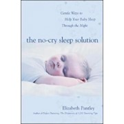 The No-Cry Sleep Solution: Gentle Ways to Help Your Baby Sleep Through the Night, Paperback/Elizabeth Pantley