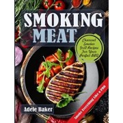 Smoking Meat: Charcoal Smoker Grill Recipes For Your Perfect BBQ (Weber Barbecue, Smoke Fish Chicken Everything Like a PRO), Paperback/Adele Baker