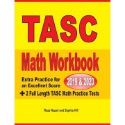 TASC Math Workbook 2019 & 2020: Extra Practice for an Excellent Score + 2 Full Length TASC Math Practice Tests, Paperback/Reza Nazari