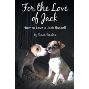 For the Love of Jack: How to Love a Jack Russell
