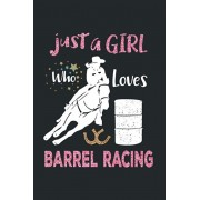 Just a Girl Who Loves Barrel Racing: Barrel Racing Logbook - Horse Lovers Log Book - 120 Pages Barrel Racing Gifts for Girls, Women and Trainer or Rid, Paperback/Creative Press House